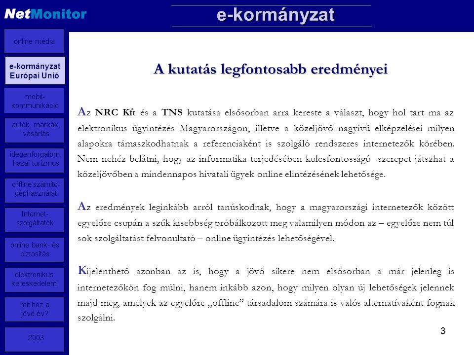 3 A z NRC Kft és a TNS kutatása elsősorban arra kereste a választ, hogy hol tart ma az elektronikus ügyintézés Magyarországon, illetve a közeljövő nagyívű elképzelései milyen alapokra támaszkodhatnak a referenciaként is szolgáló rendszeres internetezők körében.
