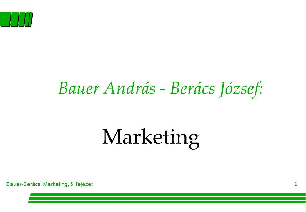 Bauer-Berács: Marketing, 3. fejezet 1 Bauer András - Berács József: Marketing