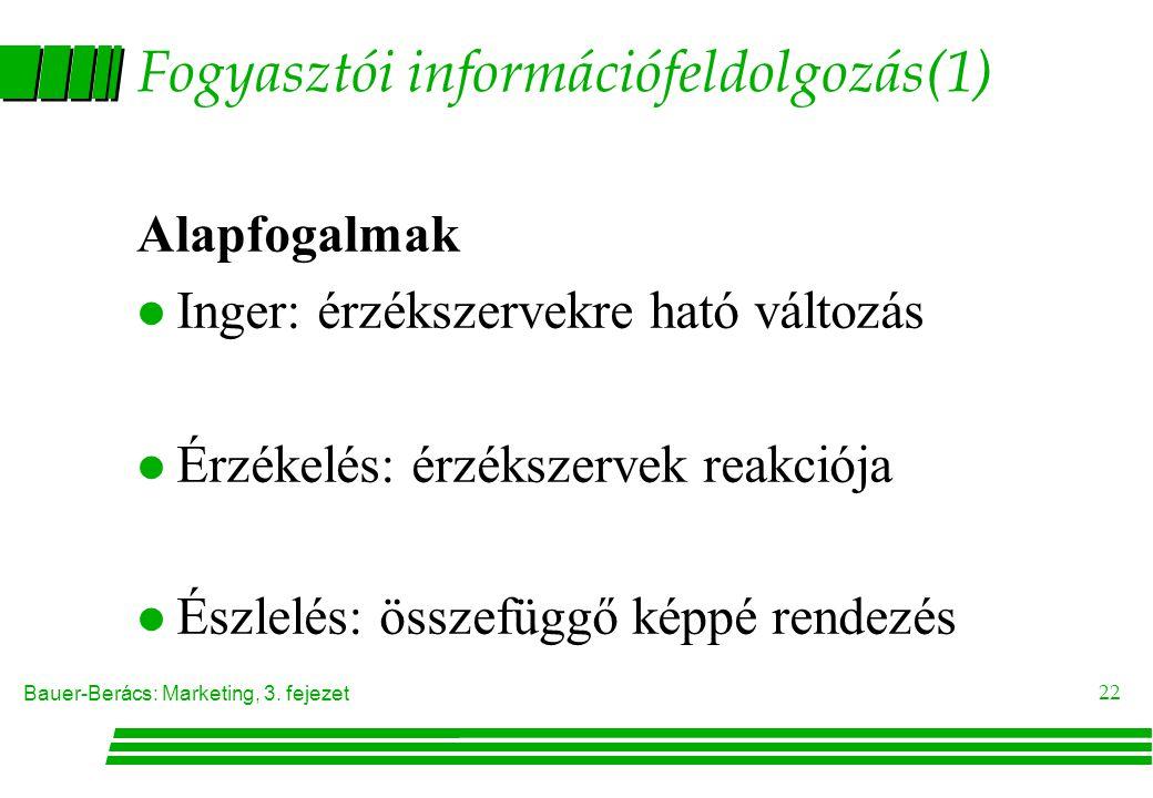 Bauer-Berács: Marketing, 3. fejezet 22 Fogyasztói információfeldolgozás(1) Alapfogalmak l Inger: érzékszervekre ható változás l Érzékelés: érzékszerve