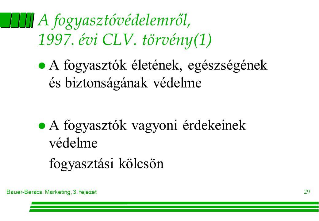 Bauer-Berács: Marketing, 3. fejezet 29 A fogyasztóvédelemről, 1997. évi CLV. törvény(1) l A fogyasztók életének, egészségének és biztonságának védelme