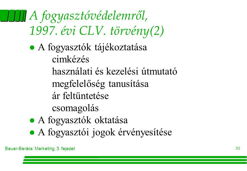 Bauer-Berács: Marketing, 3. fejezet 30 A fogyasztóvédelemről, 1997. évi CLV. törvény(2) l A fogyasztók tájékoztatása cimkézés használati és kezelési ú