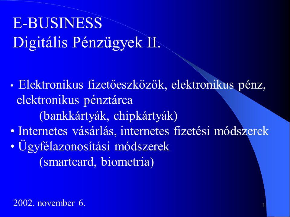 1 E-BUSINESS Digitális Pénzügyek II. • Elektronikus fizetőeszközök, elektronikus pénz, elektronikus pénztárca (bankkártyák, chipkártyák) • Internetes