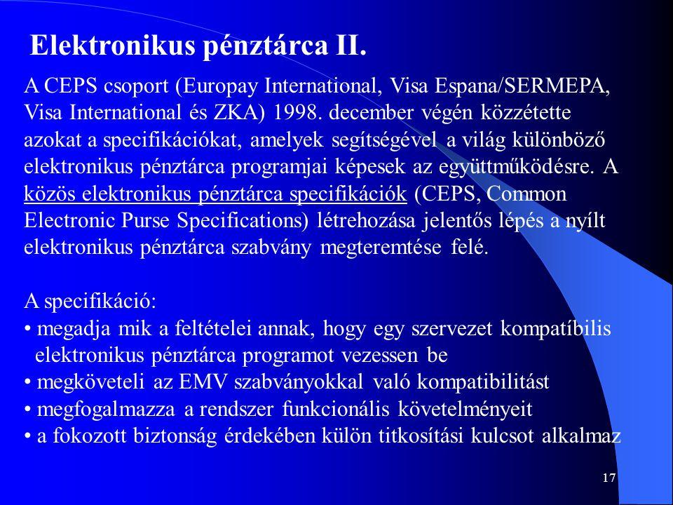 17 Elektronikus pénztárca II. A CEPS csoport (Europay International, Visa Espana/SERMEPA, Visa International és ZKA) 1998. december végén közzétette a