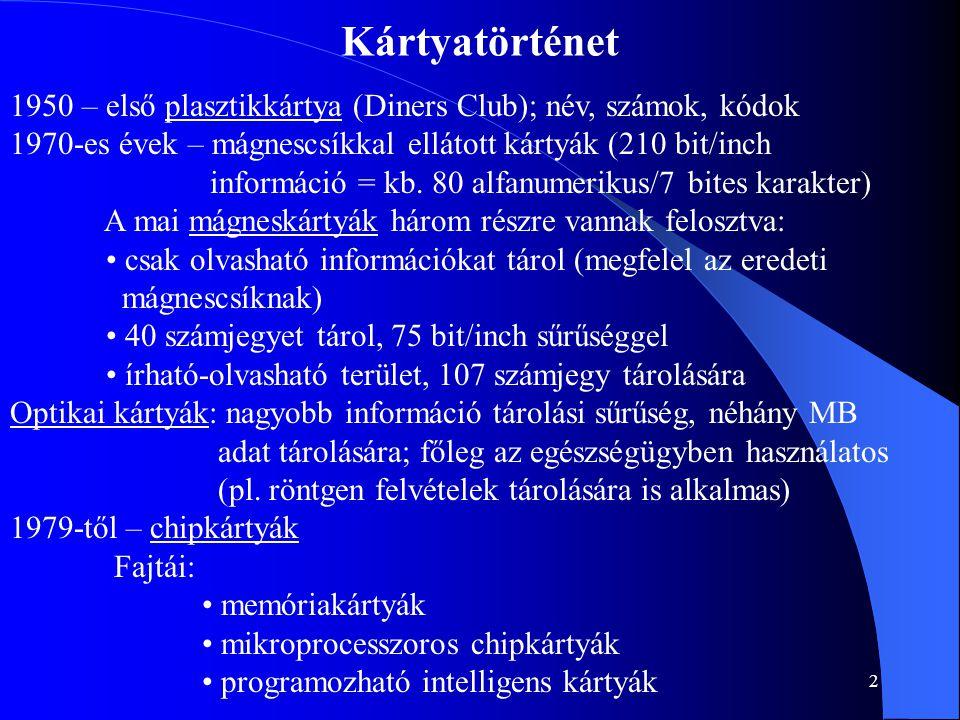 13 Chipkártyák – Mikroprocesszoros chipkártyák 4/5 • mikroprocesszor van beépítve a kártyába • adattárolásra és adatfeldolgozásra is képes • SPOM chip ( self-programmable one-chip microcomputer ) • ehhez a mikroszámítógéphez operációs rendszer is tartozik: multitasking, multithreaded, multi-user smart card operating system (SCOS) ( pl.