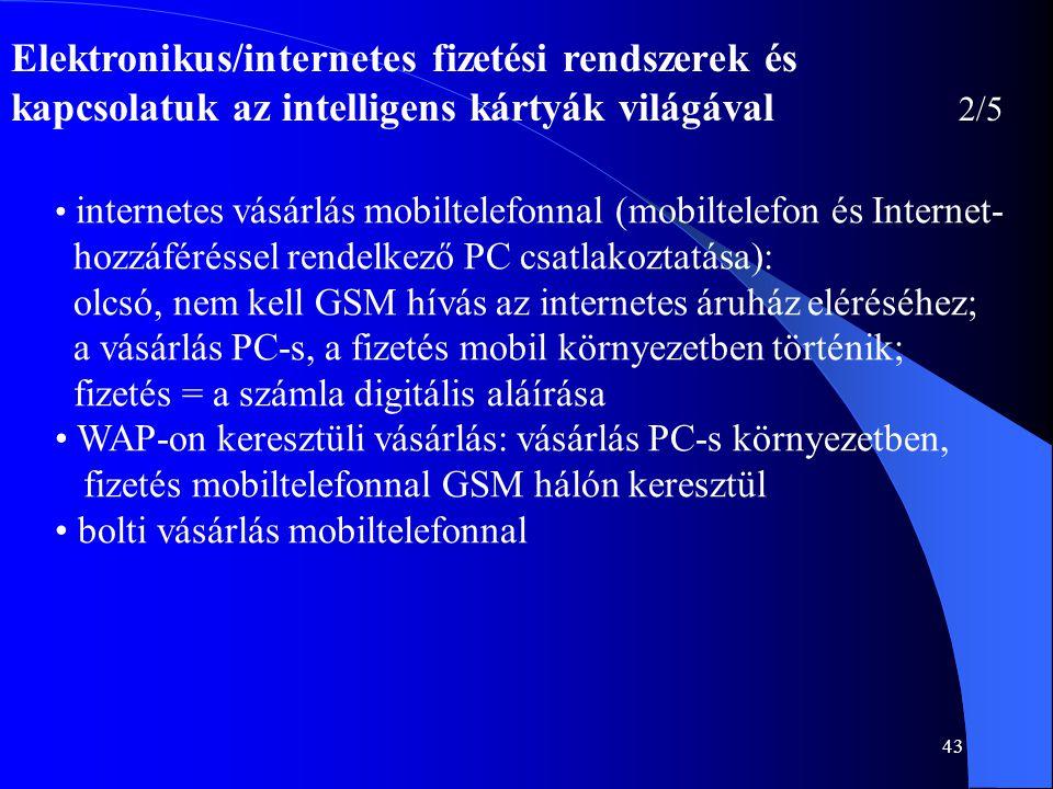 43 Elektronikus/internetes fizetési rendszerek és kapcsolatuk az intelligens kártyák világával 2/5 • internetes vásárlás mobiltelefonnal (mobiltelefon