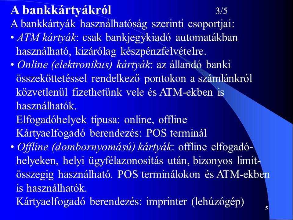 5 A bankkártyákról 3/5 A bankkártyák használhatóság szerinti csoportjai: • ATM kártyák: csak bankjegykiadó automatákban használható, kizárólag készpén