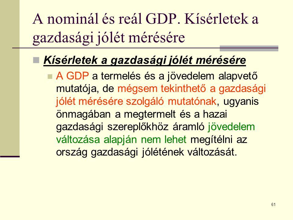61 A nominál és reál GDP. Kísérletek a gazdasági jólét mérésére  Kísérletek a gazdasági jólét mérésére  A GDP a termelés és a jövedelem alapvető mut