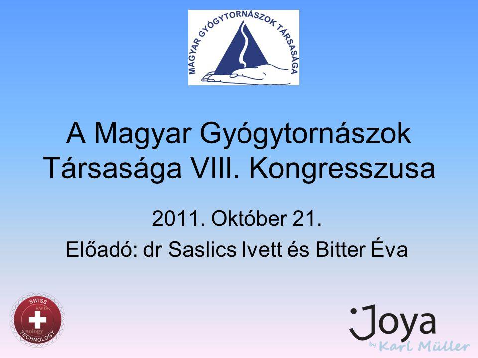 A Magyar Gyógytornászok Társasága VIII. Kongresszusa 2011. Október 21. Előadó: dr Saslics Ivett és Bitter Éva