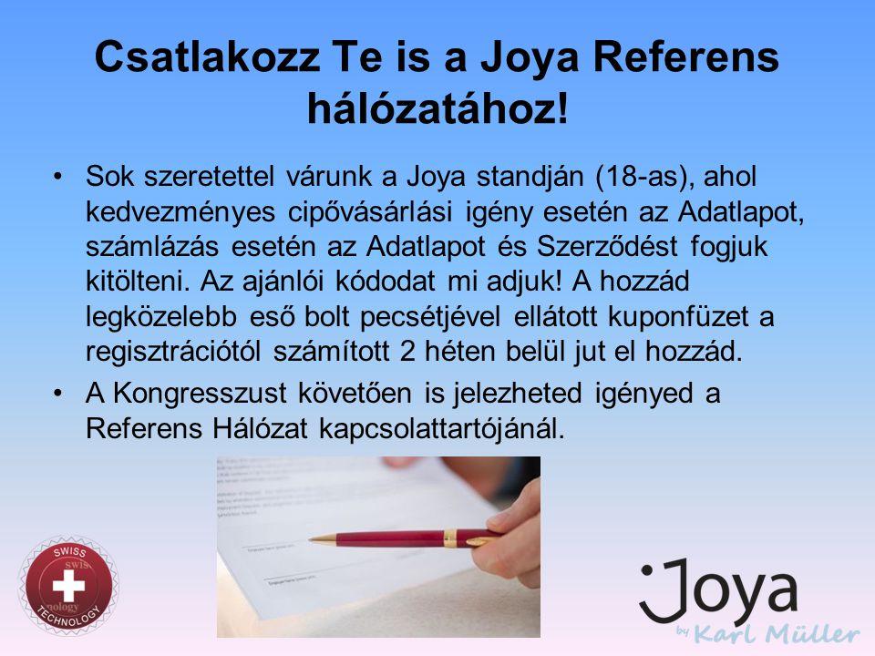 Csatlakozz Te is a Joya Referens hálózatához! •Sok szeretettel várunk a Joya standján (18-as), ahol kedvezményes cipővásárlási igény esetén az Adatlap