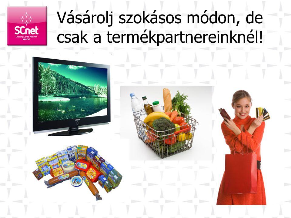SCnetwork ® célja •Olyan vásárlói közösséget létrehozni, amely a vásárlóknak és a kereskedőknek egyaránt is jelentős előnyt biztosít!