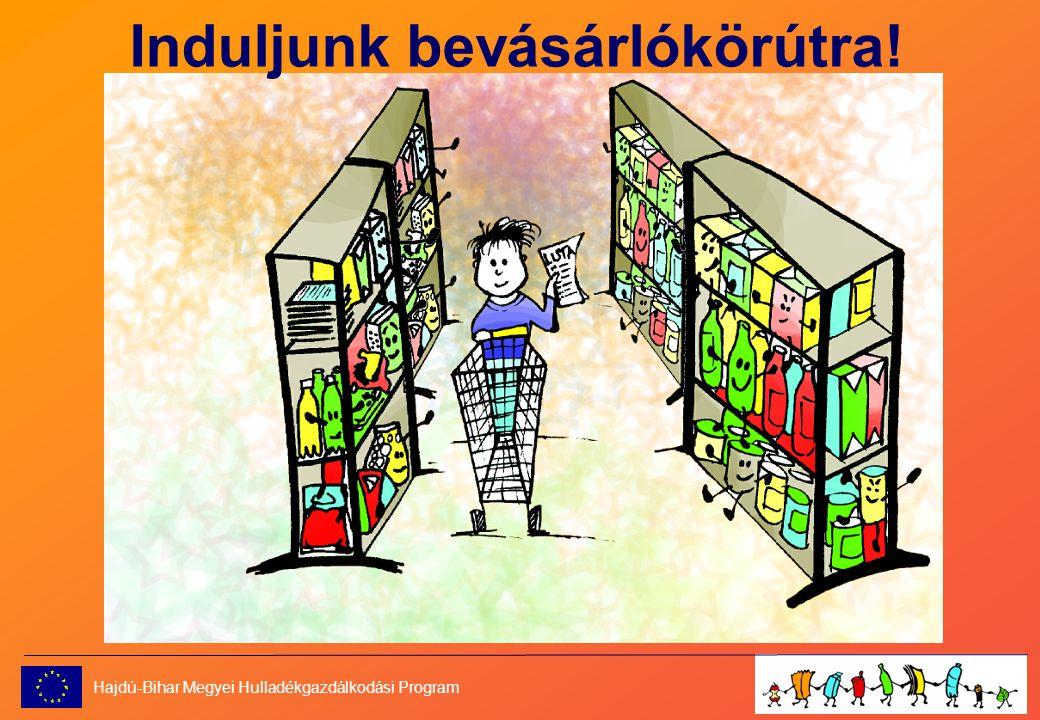 Induljunk bevásárlókörútra! Hajdú-Bihar Megyei Hulladékgazdálkodási Program