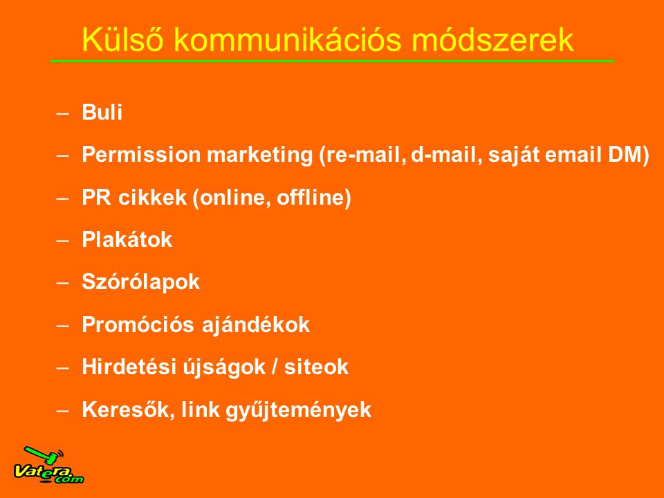–Buli –Permission marketing (re-mail, d-mail, saját email DM) –PR cikkek (online, offline) –Plakátok –Szórólapok –Promóciós ajándékok –Hirdetési újság