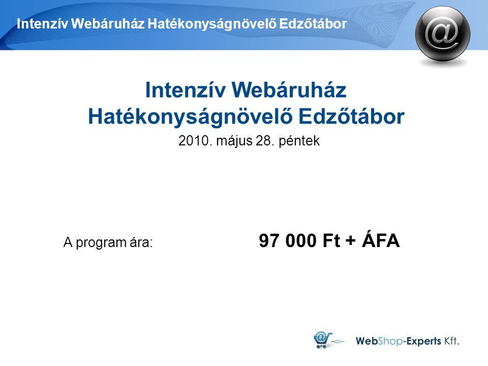 Intenzív Webáruház Hatékonyságnövelő Edzőtábor A program ára: 97 000 Ft + ÁFA Intenzív Webáruház Hatékonyságnövelő Edzőtábor 2010.