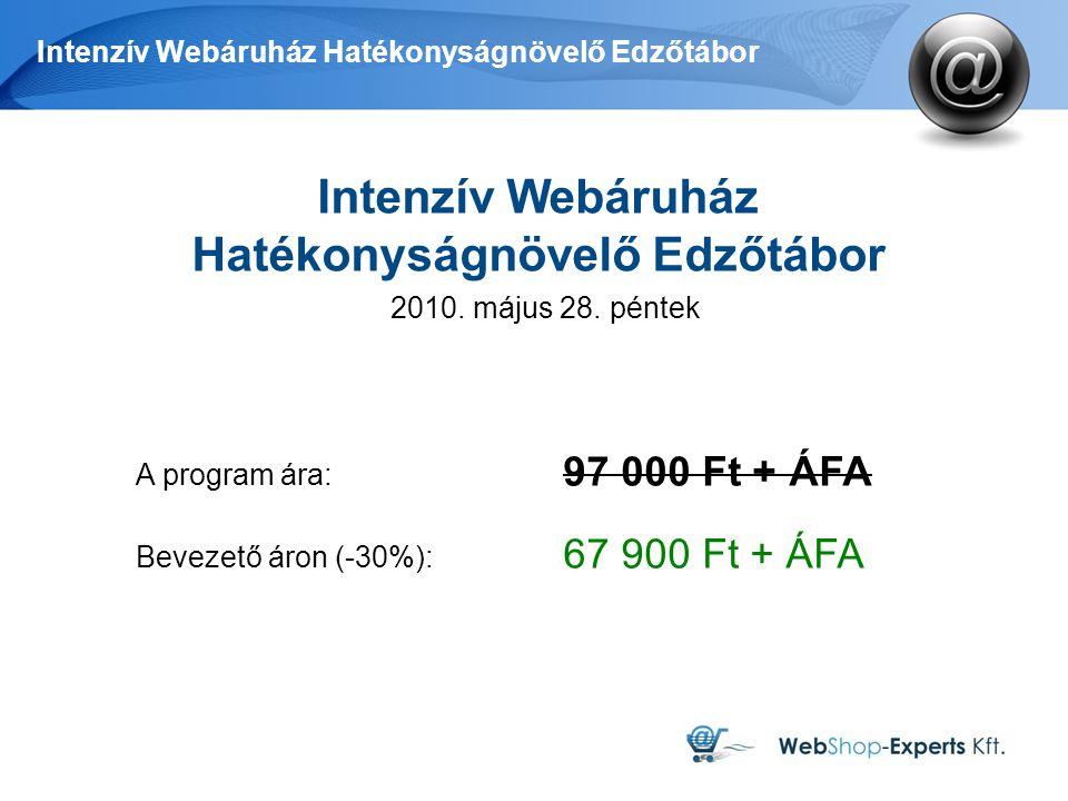 Intenzív Webáruház Hatékonyságnövelő Edzőtábor A program ára: 97 000 Ft + ÁFA Bevezető áron (-30%): 67 900 Ft + ÁFA Intenzív Webáruház Hatékonyságnövelő Edzőtábor 2010.