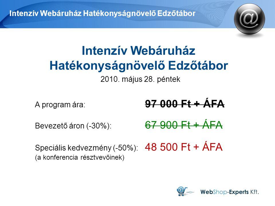 Intenzív Webáruház Hatékonyságnövelő Edzőtábor A program ára: 97 000 Ft + ÁFA Bevezető áron (-30%): 67 900 Ft + ÁFA Speciális kedvezmény (-50%): 48 500 Ft + ÁFA (a konferencia résztvevőinek) Intenzív Webáruház Hatékonyságnövelő Edzőtábor 2010.
