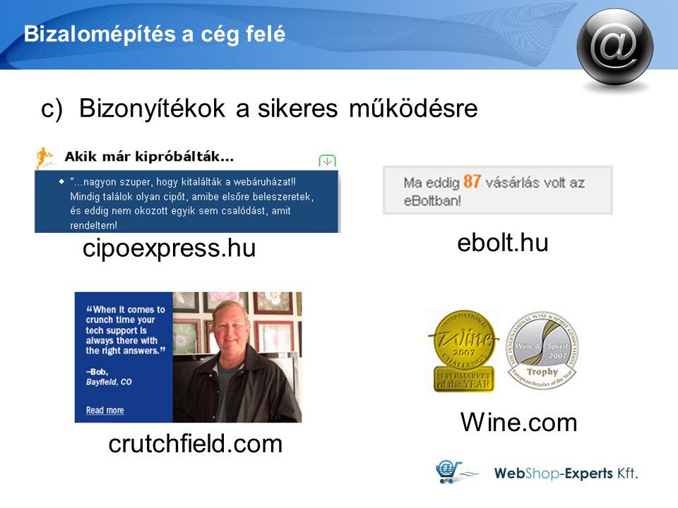 Bizalomépítés a cég felé c)Bizonyítékok a sikeres működésre cipoexpress.hu ebolt.hu crutchfield.com Wine.com