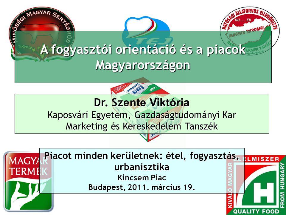 A fogyasztói orientáció és a piacok Magyarországon Dr. Sz ente Viktória Kaposvári Egyetem, Gazdaságtudományi Kar Marketing és Kereskedelem Tanszék Pia