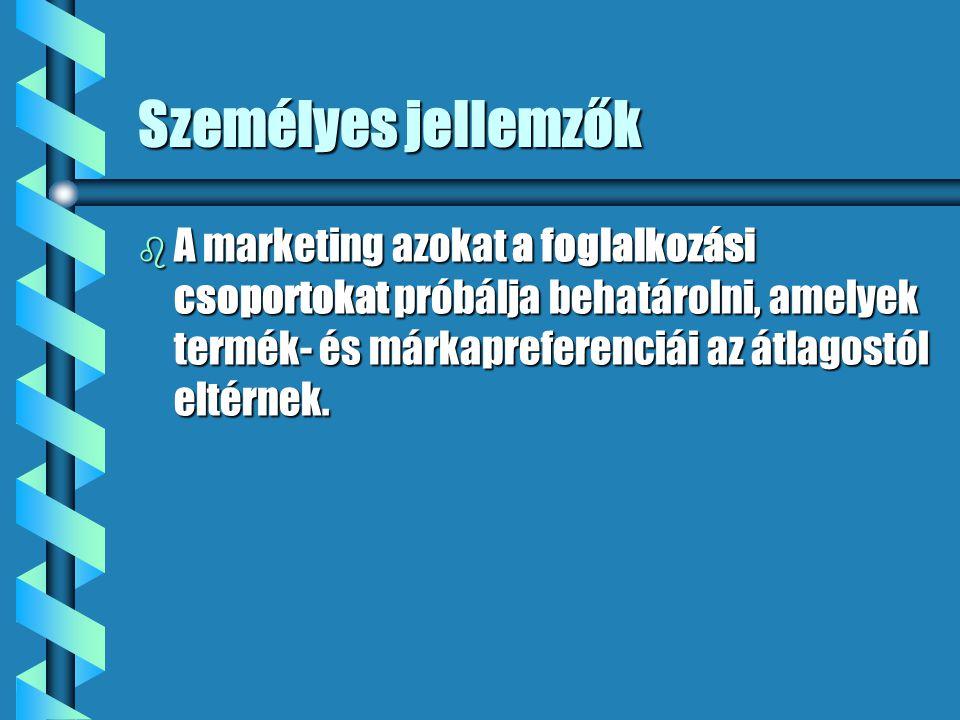 Személyes jellemzők b A marketing azokat a foglalkozási csoportokat próbálja behatárolni, amelyek termék- és márkapreferenciái az átlagostól eltérnek.