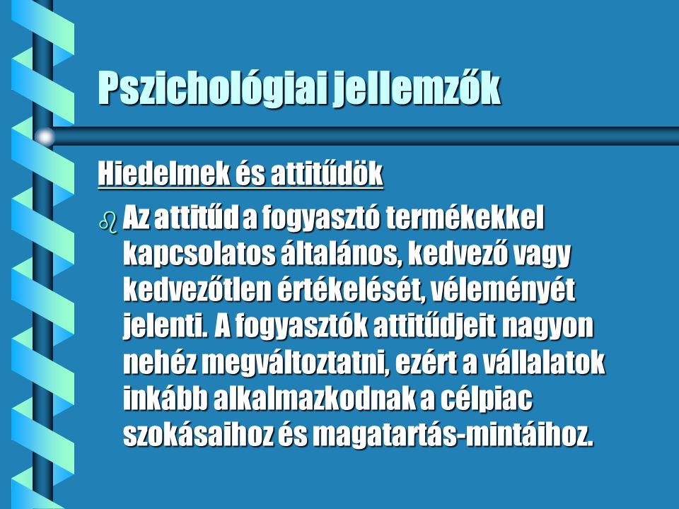 Pszichológiai jellemzők Hiedelmek és attitűdök b Az attitűd a fogyasztó termékekkel kapcsolatos általános, kedvező vagy kedvezőtlen értékelését, vélem