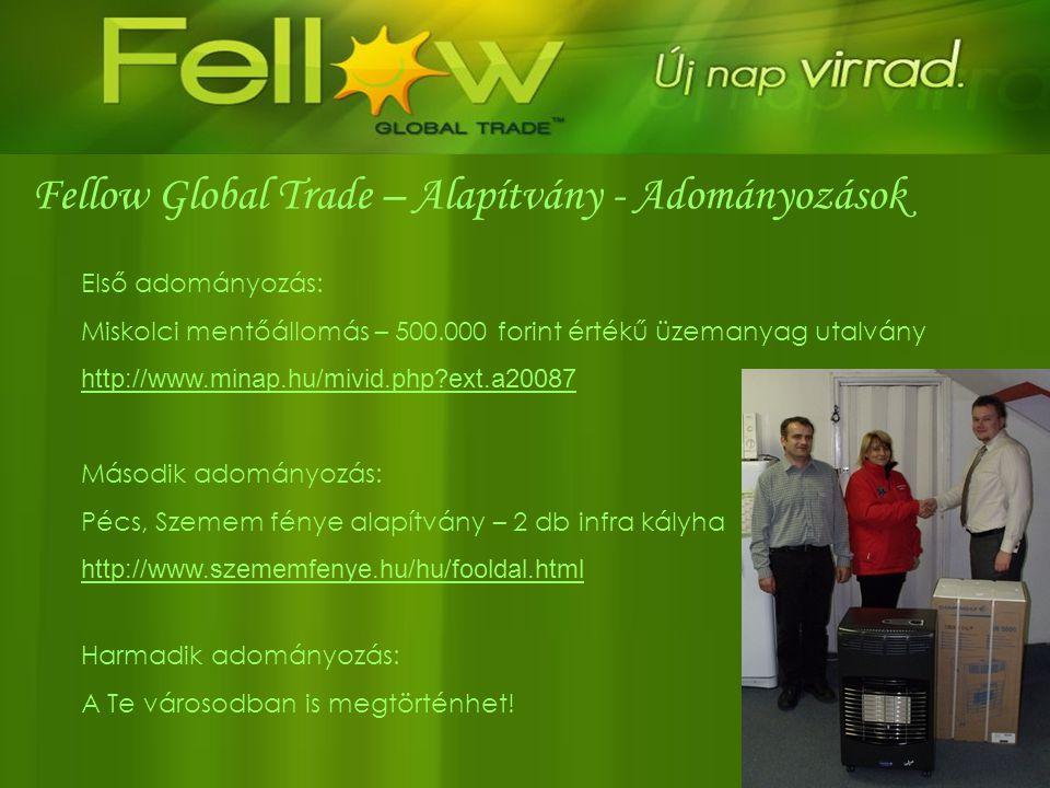 Fellow Global Trade – Alapítvány - Adományozások Első adományozás: Miskolci mentőállomás – 500.000 forint értékű üzemanyag utalvány http://www.minap.h