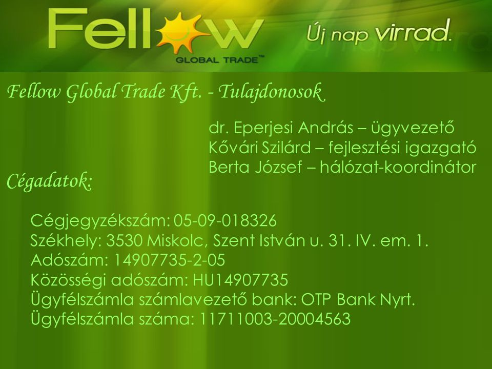 Fellow Global Trade Kft. - Tulajdonosok dr. Eperjesi András – ügyvezető Kővári Szilárd – fejlesztési igazgató Berta József – hálózat-koordinátor Cégad