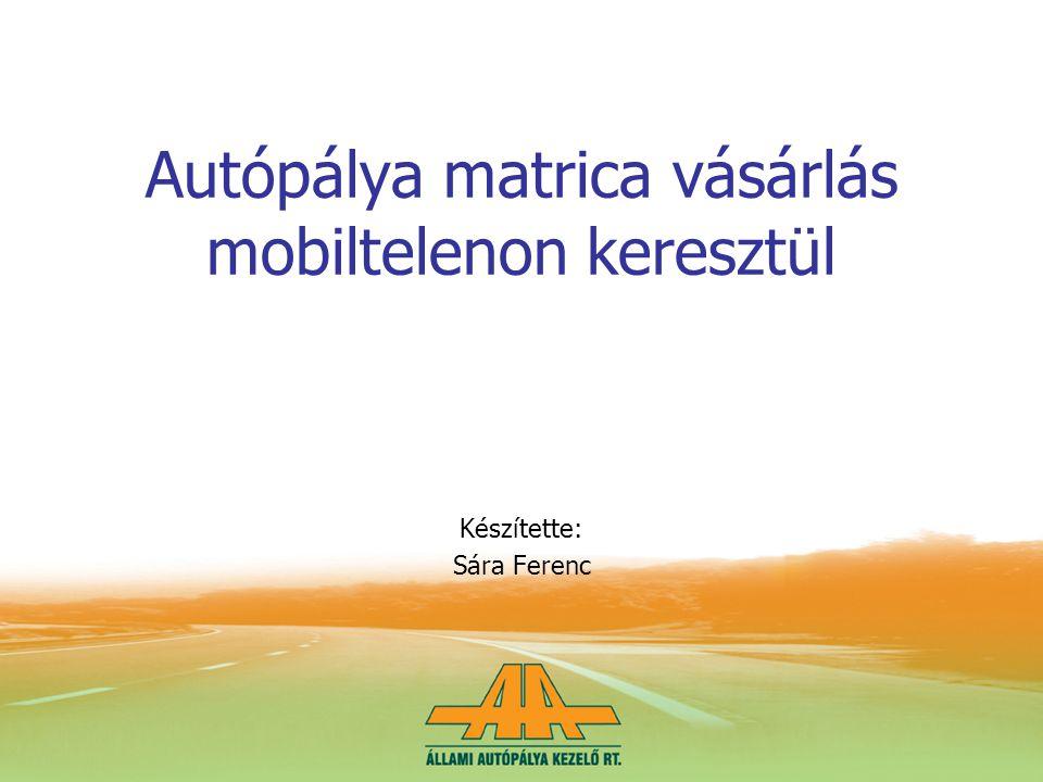 Autópálya matrica vásárlás mobiltelenon keresztül Készítette: Sára Ferenc