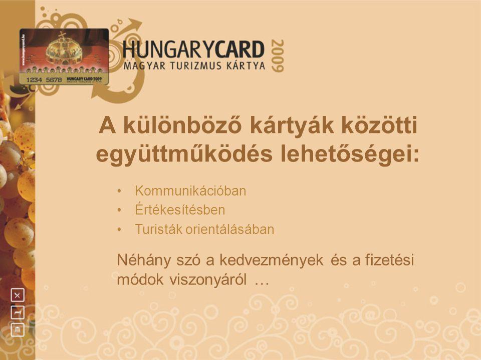 A különböző kártyák közötti együttműködés lehetőségei: •Kommunikációban •Értékesítésben •Turisták orientálásában Néhány szó a kedvezmények és a fizeté