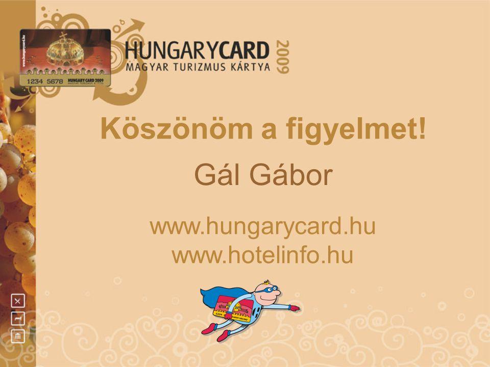 Köszönöm a figyelmet! Gál Gábor www.hungarycard.hu www.hotelinfo.hu