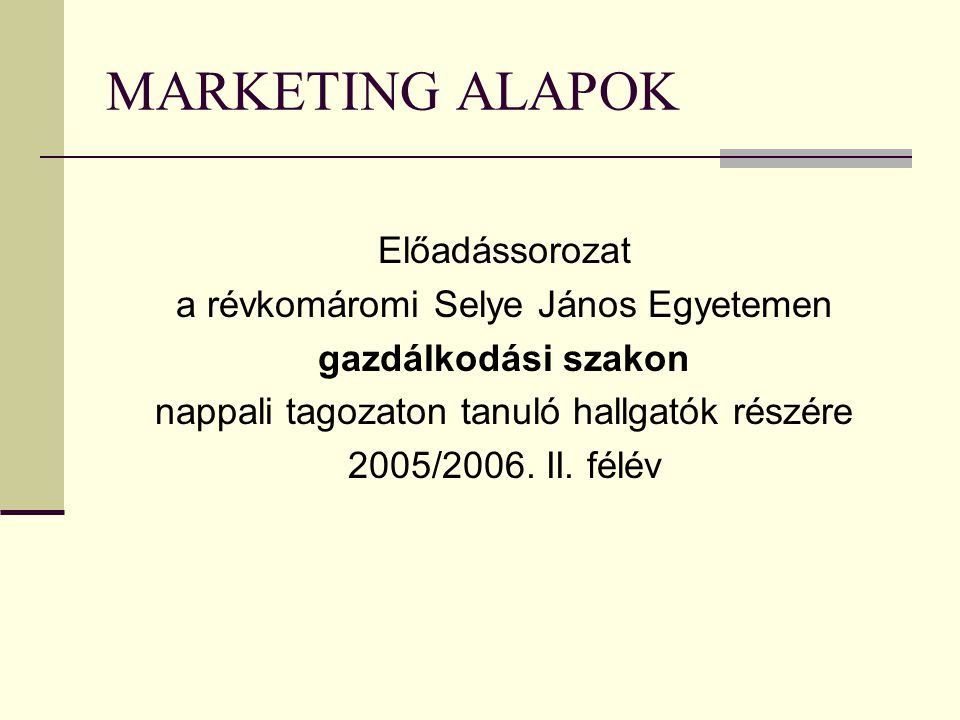 Fontos alapgondolatok (Theodor Levitt harvardi professzor 1983.)  A marketing képzelőerő: a fogyasztók megértése, hogy ők nem terméket, hanem megoldást várnak (Theodor Levitt, 1983.)  A marketing rövidlátás: ha azt gondoljuk, hogy a termékünk olyan tökéletes, hogy szinte mindegy, hogy ki vásárolja meg; ha nem szegmentumokban gondolkodunk, nem vesszük észre a vevők különbözőségeit.