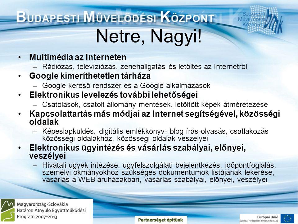 Netre, Nagyi! •Multimédia az Interneten –Rádiózás, televíziózás, zenehallgatás és letöltés az Internetről •Google kimeríthetetlen tárháza –Google kere