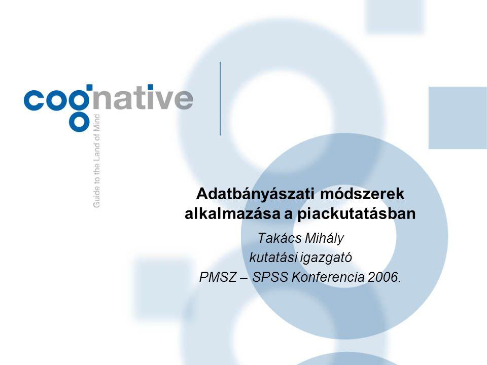Adatbányászati módszerek alkalmazása a piackutatásban Takács Mihály kutatási igazgató PMSZ – SPSS Konferencia 2006.
