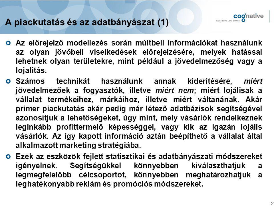 2 A piackutatás és az adatbányászat (1) Az előrejelző modellezés során múltbeli információkat használunk az olyan jövőbeli viselkedések előrejelzésére