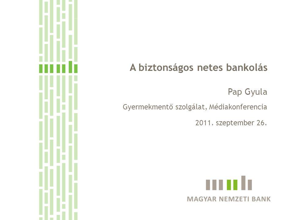 A biztonságos netes bankolás Pap Gyula Gyermekmentő szolgálat, Médiakonferencia 2011.