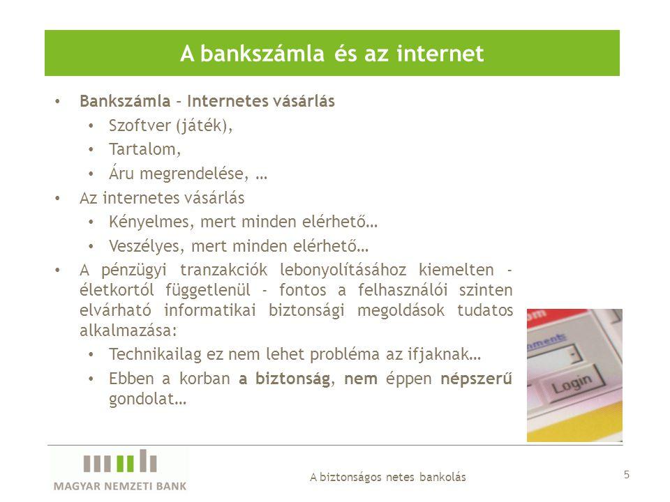 6 A biztonságos netes bankolás Fenyegetettségek az elektronikus pénzügyekben Számítógép 1.Kémprogramok (viselkedés megfigyelés) 2.Trójaiak (hasznosnak álcázott ártó kódok) 3.Vírusok/Férgek (adatlopás vagy adatvesztés) Felhasználó 1.Illegális adatcsere 2.Internetes bűnözés 3.Nem kívánt tartalom megjelenése 4.Ragadozók (más személyek becsapása) 5.Személyes adatok nyilvánossá válása Biztonság 1.Adathalászat 2.Beugratás - 3.Kéretlen levelek 4.Személyiséglopás