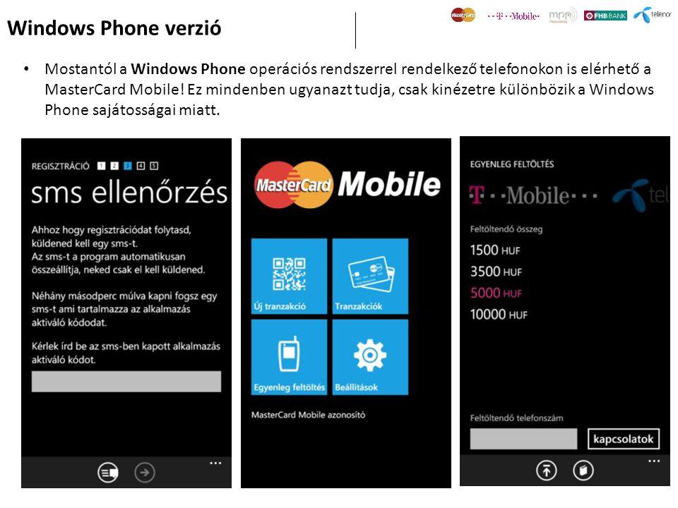 Windows Phone verzió • Mostantól a Windows Phone operációs rendszerrel rendelkező telefonokon is elérhető a MasterCard Mobile! Ez mindenben ugyanazt t