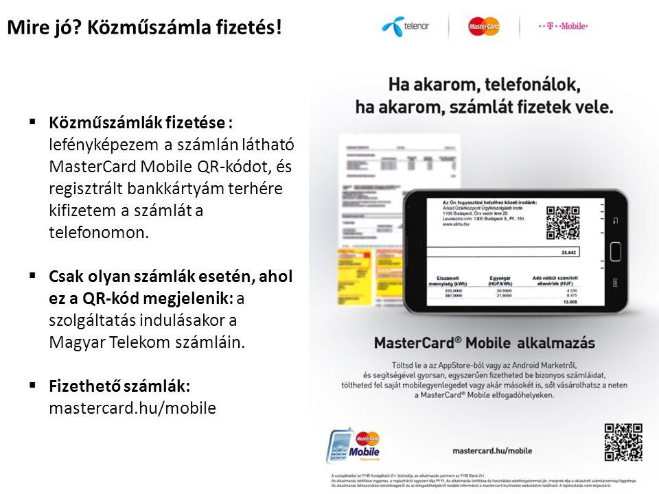 Mire jó? Közműszámla fizetés!  Közműszámlák fizetése : lefényképezem a számlán látható MasterCard Mobile QR-kódot, és regisztrált bankkártyám terhére