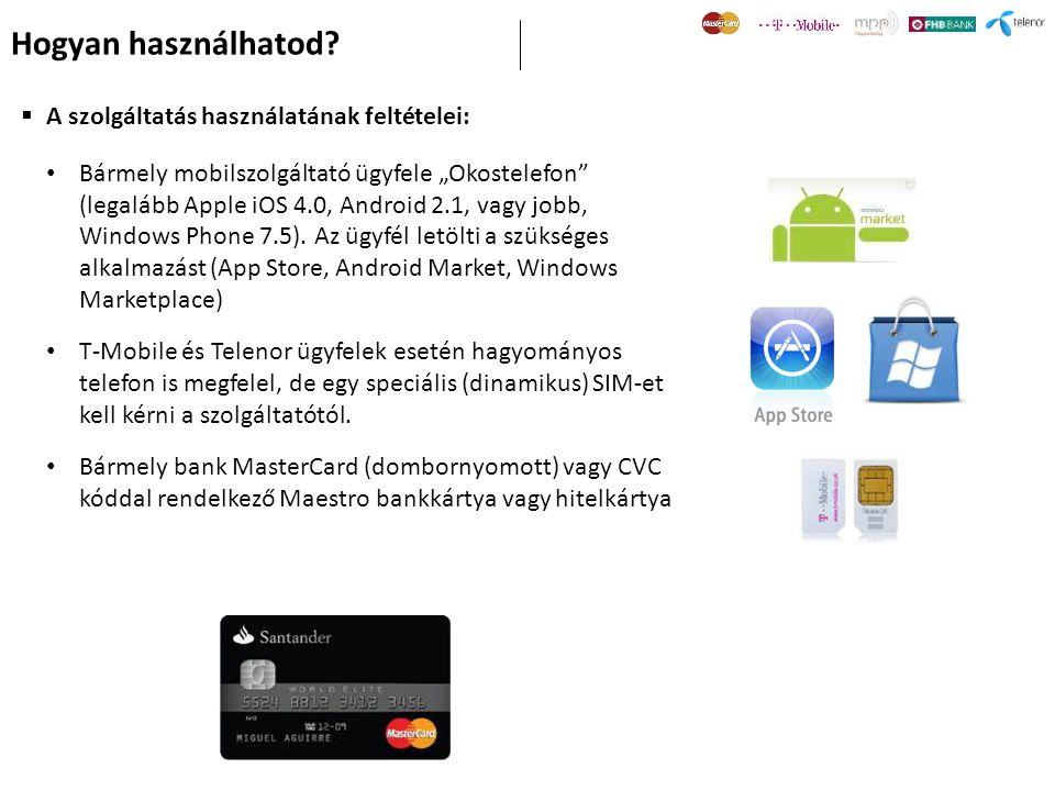 """ A szolgáltatás használatának feltételei: • Bármely mobilszolgáltató ügyfele """"Okostelefon (legalább Apple iOS 4.0, Android 2.1, vagy jobb, Windows Phone 7.5)."""