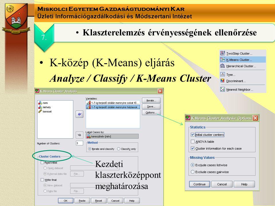 Miskolci Egyetem Gazdaságtudományi Kar Üzleti Információgazdálkodási és Módszertani Intézet •K-közép (K-Means) eljárás Analyze / Classify / K-Means Cl