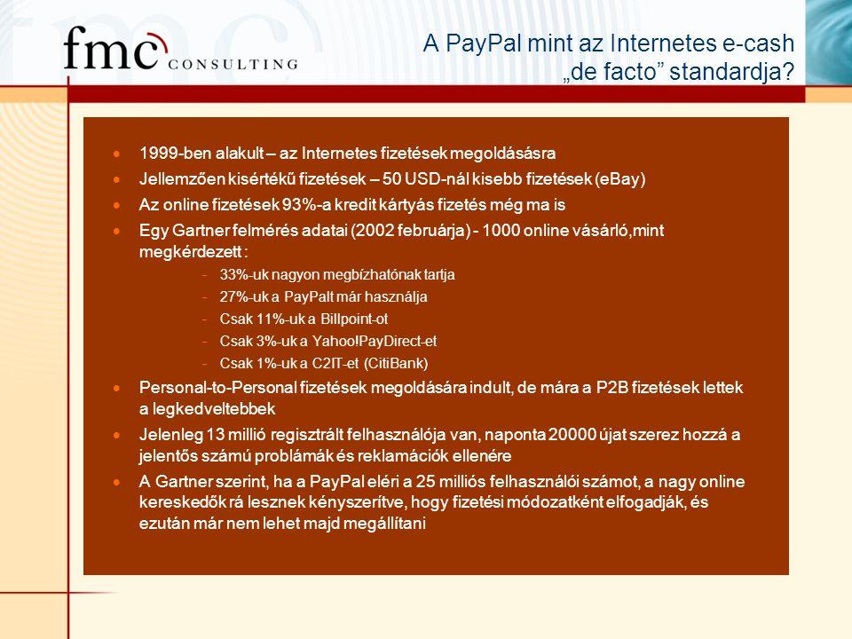 """A PayPal mint az Internetes e-cash """"de facto"""" standardja?  1999-ben alakult – az Internetes fizetések megoldásásra  Jellemzően kisértékű fizetések –"""