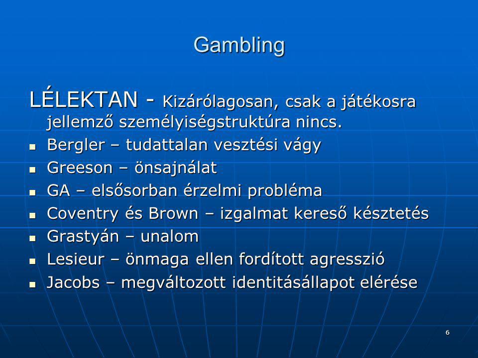 """7 Gambling TAGADÁS (-) permanens veszteség (+) kontroll illúziója Izgalom >> pozitív énkép változás>> """"megtalált közérzet-szabályozás R."""