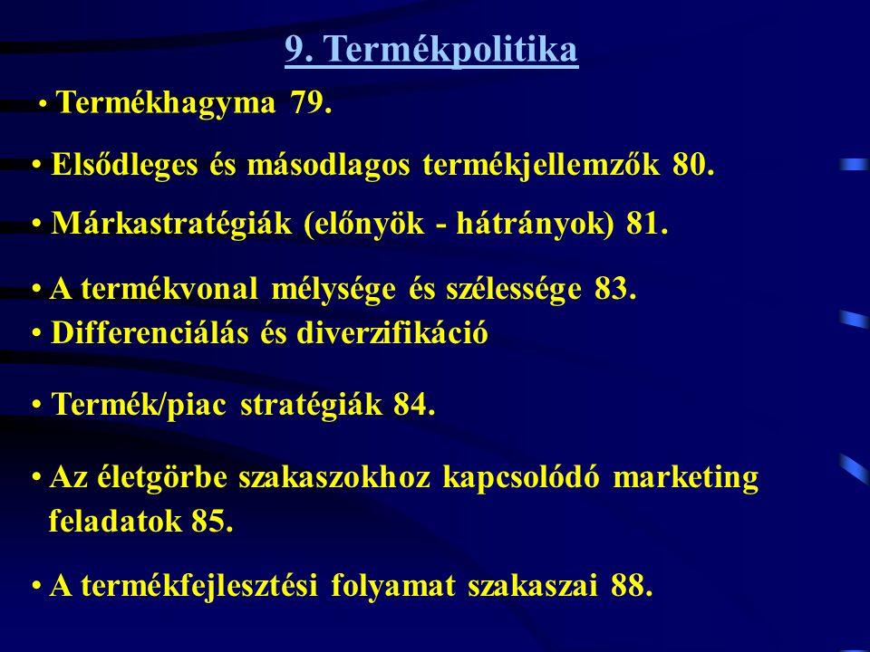9. Termékpolitika • Termékhagyma 79. • A termékfejlesztési folyamat szakaszai 88. • Az életgörbe szakaszokhoz kapcsolódó marketing feladatok 85. • Ter