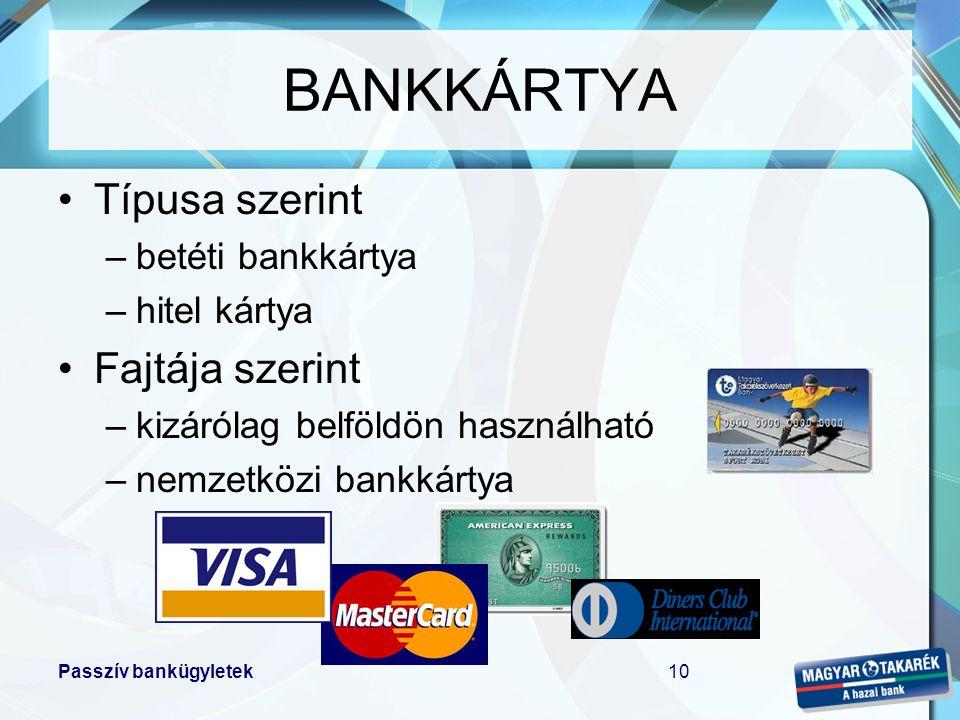 Passzív bankügyletek10 •Típusa szerint –betéti bankkártya –hitel kártya •Fajtája szerint –kizárólag belföldön használható –nemzetközi bankkártya BANKK