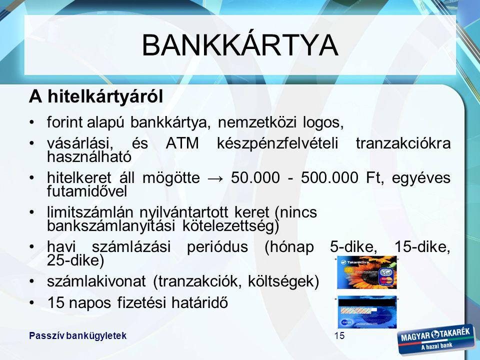 Passzív bankügyletek15 A hitelkártyáról •forint alapú bankkártya, nemzetközi logos, •vásárlási, és ATM készpénzfelvételi tranzakciókra használható •hi