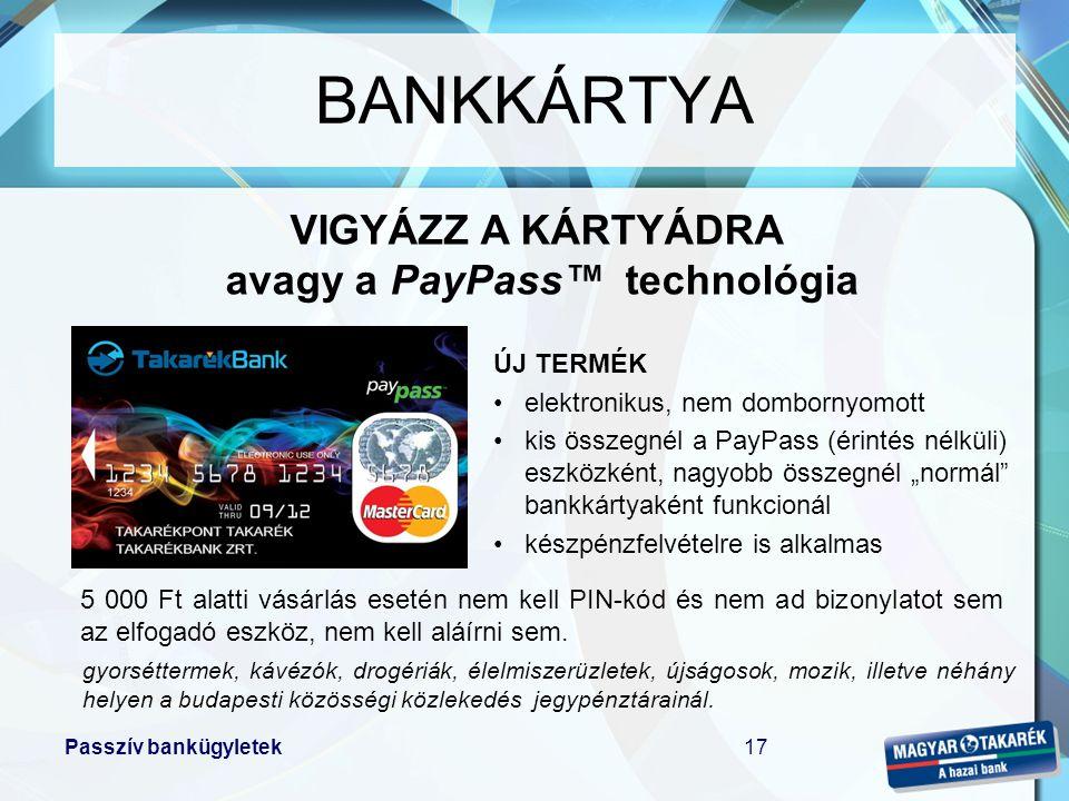 Passzív bankügyletek18 Ha külföldön jársz –bárhol használhatod a kártyád, ahol a nemzetközi logot látod (készpénzfelvét, vásárlás) –a Ft alapú bankkártyáddal végrehajtott tranzakció azonban deviza alapon kerül elszámolásra, az aktuális árfolyamon –a bankkártyához kapcsolt mobilbank (sms) szolgáltatásban közölt Ft összeg és a lekönyvelt tranzakció Ft összege eltérhet egymástól (árfolyam ingadozás) –a vásárlás külföldön is ingyenes, de a készpénzfelvétel drága is lehet BANKKÁRTYA