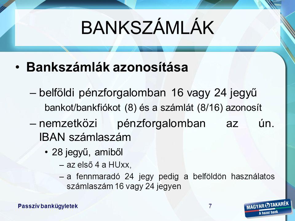 Passzív bankügyletek7 •Bankszámlák azonosítása –belföldi pénzforgalomban 16 vagy 24 jegyű bankot/bankfiókot (8) és a számlát (8/16) azonosít –nemzetkö