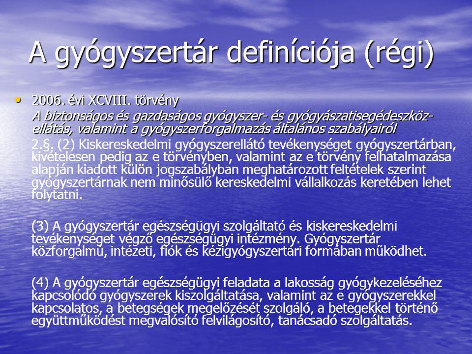 A gyógyszertár definíciója (régi) • 2006. évi XCVIII. törvény A biztonságos és gazdaságos gyógyszer- és gyógyászatisegédeszköz- ellátás, valamint a gy