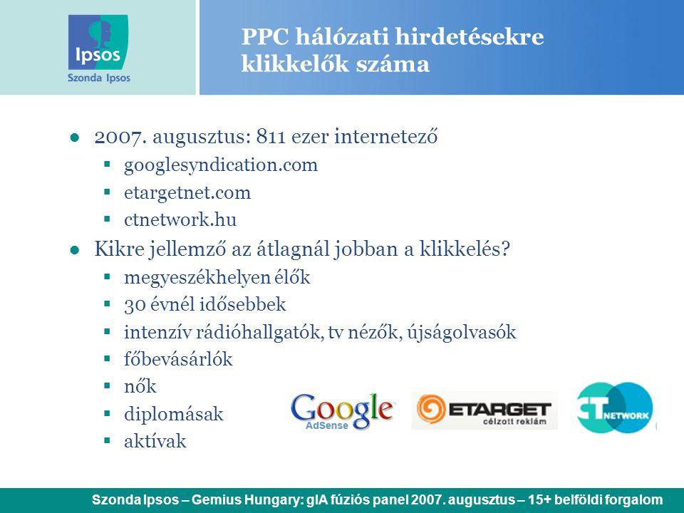 PPC hálózati hirdetésekre klikkelők száma ●2007. augusztus: 811 ezer internetező  googlesyndication.com  etargetnet.com  ctnetwork.hu ●Kikre jellem