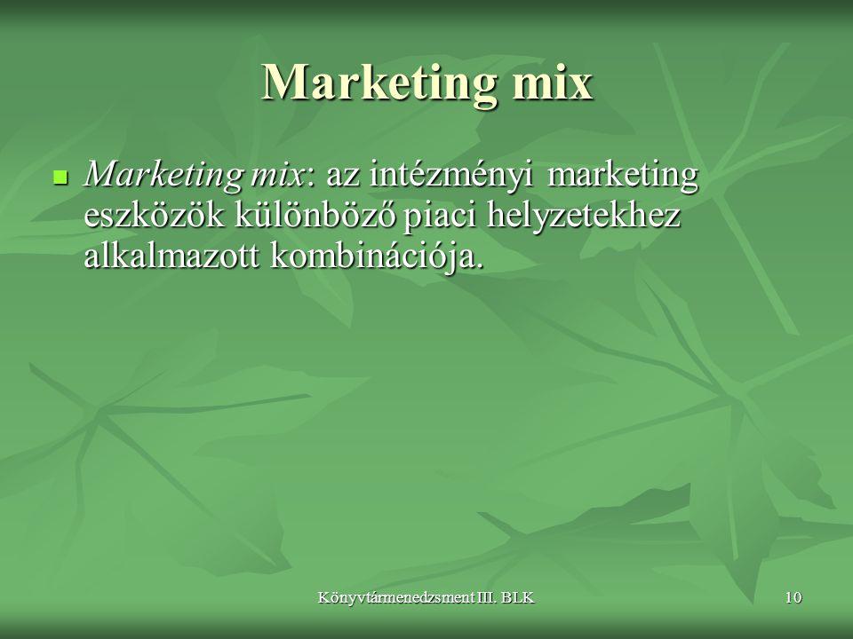 Könyvtármenedzsment III. BLK10 Marketing mix  Marketing mix: az intézményi marketing eszközök különböző piaci helyzetekhez alkalmazott kombinációja.