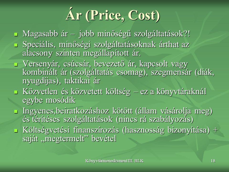 Könyvtármenedzsment III. BLK18 Ár (Price, Cost)  Magasabb ár – jobb minőségű szolgáltatások?!  Speciális, minőségi szolgáltatásoknak árthat az alacs