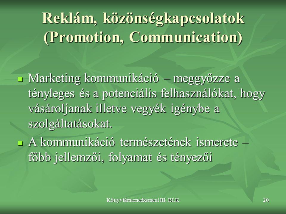Könyvtármenedzsment III. BLK20 Reklám, közönségkapcsolatok (Promotion, Communication)  Marketing kommunikáció – meggyőzze a tényleges és a potenciáli